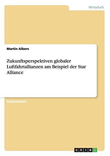 9783638943369: Zukunftsperspektiven globaler Luftfahrtallianzen am Beispiel der Star Alliance