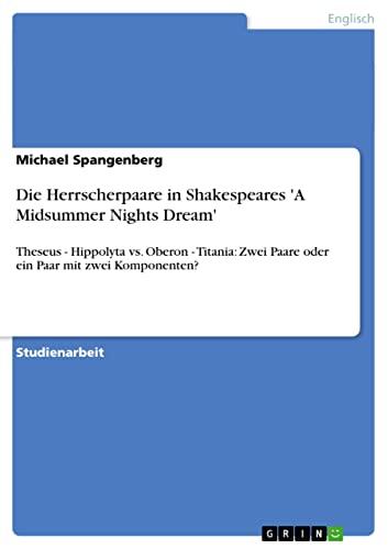 Die Herrscherpaare in Shakespeares a Midsummer Nights Dream: Michael Spangenberg