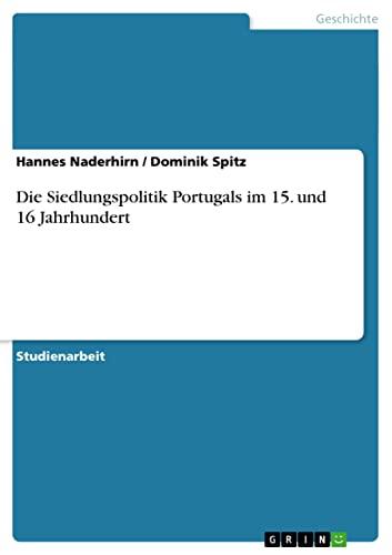 9783638944014: Die Siedlungspolitik Portugals im 15. und 16 Jahrhundert (German Edition)