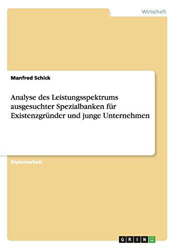 Analyse Des Leistungsspektrums Ausgesuchter Spezialbanken Fur Existenzgrunder Und Junge Unternehmen...