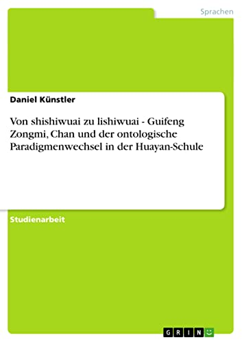 Von Shishiwuai Zu Lishiwuai - Guifeng Zongmi, Chan Und Der Ontologische Paradigmenwechsel in Der ...