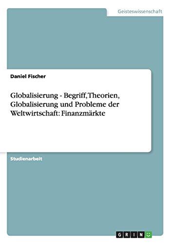 9783638944830: Globalisierung - Begriff, Theorien, Globalisierung und Probleme der Weltwirtschaft: Finanzmärkte (German Edition)