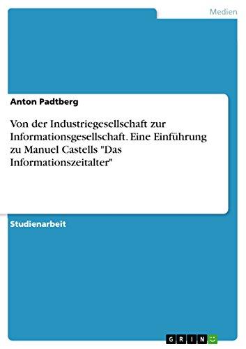 Von Der Industriegesellschaft Zur Informationsgesellschaft - Eine Einfuhrung Zu Manuel Castells Das...