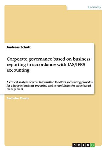 9783638945813: Corporate governance based on business reporting in accordance with IAS/IFRS accounting: A critical analysis of what information IAS/IFRS accounting ... and its usefulness for value based management
