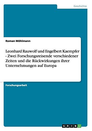 9783638946506: Leonhard Rauwolf und Engelbert Kaempfer - Zwei Forschungsreisende verschiedener Zeiten und die Rückwirkungen ihrer Unternehmungen auf Europa