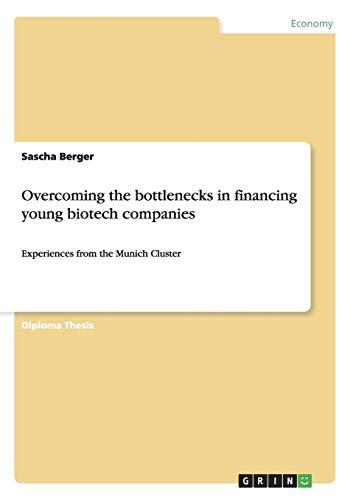 Overcoming the Bottlenecks in Financing Young Biotech Companies: Berger, Sascha