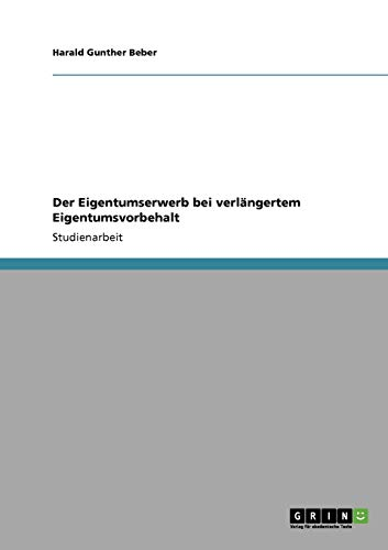 Der Eigentumserwerb Bei Verlangertem Eigentumsvorbehalt: Harald Gunther Beber