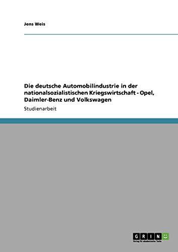 9783638948876: Die deutsche Automobilindustrie in der nationalsozialistischen Kriegswirtschaft - Opel, Daimler-Benz und Volkswagen