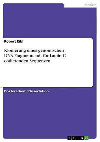 9783638951159: Klonierung eines genomischen DNA-Fragments mit für Lamin C codierenden Sequenzen