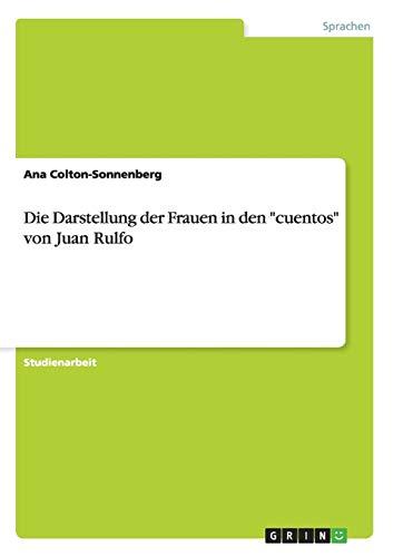 Die Darstellung Der Frauen in Den Cuentos Von Juan Rulfo: Ana Colton-Sonnenberg