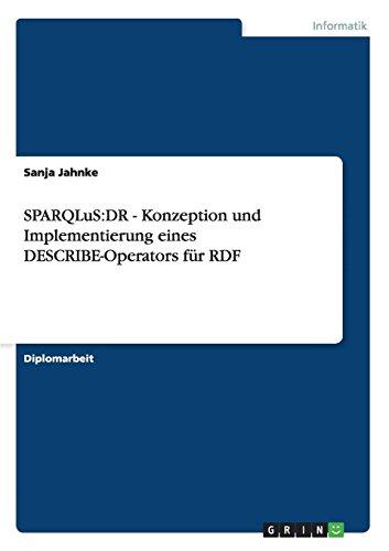 Sparqlus: Dr - Konzeption Und Implementierung Eines Describe-Operators Fur Rdf: Sanja Jahnke