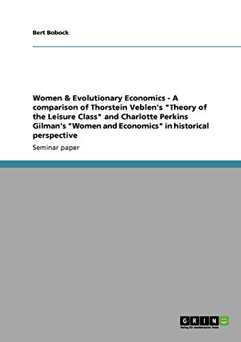 9783638952507: Women & Evolutionary Economics - A Comparison of Thorstein Veblen's Theory of the Leisure Class and Charlotte Perkins Gilman's Women and Economics in