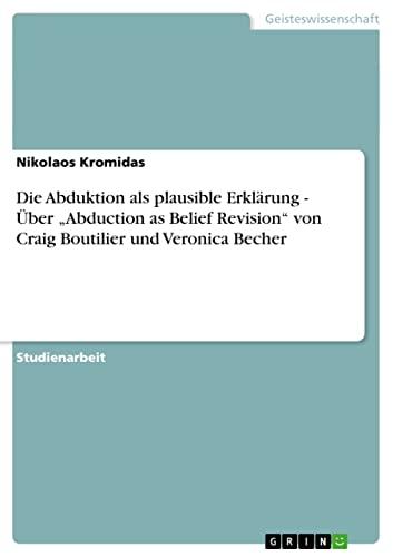 """9783638953542: Die Abduktion als plausible Erklärung - Über """"Abduction as Belief Revision"""" von Craig Boutilier und Veronica Becher (German Edition)"""