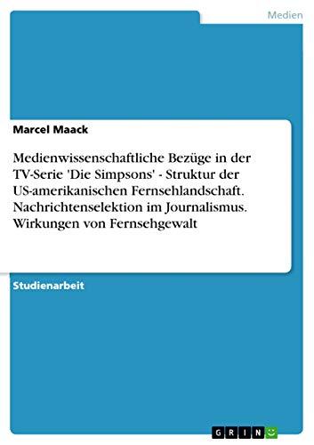 Medienwissenschaftliche Bezuge in Der TV-Serie Die Simpsons - Struktur Der Us-Amerikanischen ...