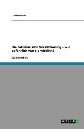 Die Catilinarische Verschw Rung - Wie Gef Hrlich War Sie Wirklich?: Daniel Muller