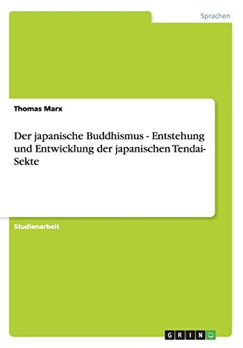Der Japanische Buddhismus - Entstehung Und Entwicklung: Thomas Marx