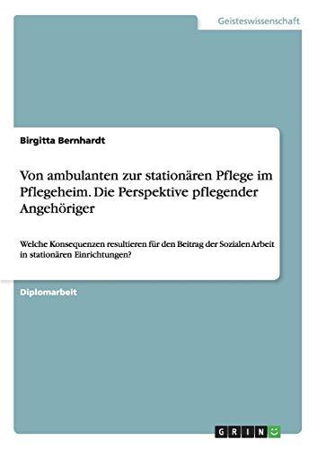 9783638957144: Von Ambulanten Zur Stationaren Pflege Im Pflegeheim. Die Perspektive Pflegender Angehoriger