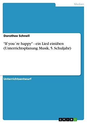 If Youre Happy - Ein Lied Einuben (Unterrichtsplanung Musik, 5. Schuljahr): Dorothee Schnell