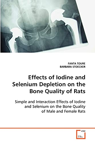 9783639000191: Effects of Iodine and Selenium Depletion on the Bone Quality of Rats
