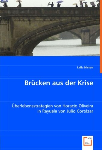 9783639000474: Brücken aus der Krise: Überlebensstrategien von Horacio Oliveira in Rayuela von Julio Cortázar (German Edition)