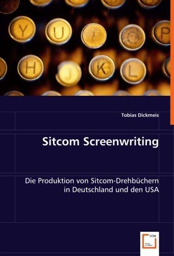 9783639000757: Sitcom Screenwriting: Die Produktion von Sitcom-Drehbüchern in Deutschland und den USA (German Edition)