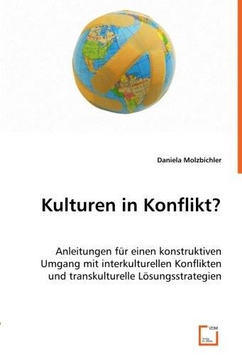 Kulturen in Konflikt?: Anleitungen für einen konstruktivenUmgang mit interkulturellen Konfliktenund...
