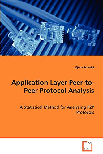 Application Layer Peer-To-Peer Protocol Analysis - A Statistical Method for Analyzing P2P Protocols...