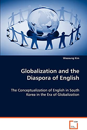 9783639002270: Globalization and the Diaspora of English: The Conceptualization of English in South Korea inthe Era of Globalization