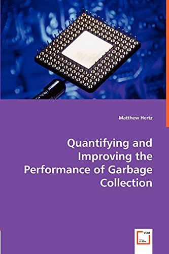 9783639002461: Quantifying and Improving the Performance of Garbage Collection