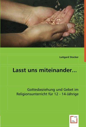 Lasst uns miteinander.: Gottesbeziehung und Gebet im Religionsunterricht für 12 - 14-Jährige (...
