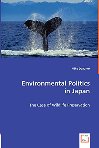Environmental Politics in Japan: The Case of Wildlife Preservation: Mike Danaher