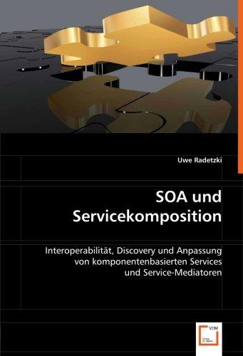 9783639003086: SOA und Servicekomposition: Interoperabilität, Discovery und Anpassung von komponentenbasiertenServices und Service-Mediatoren (German Edition)