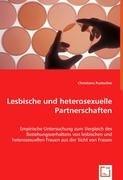 Lesbische und heterosexuelle Partnerschaften: Empirische Untersuchung zum Vergleich des ...