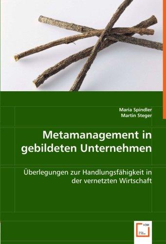 Metamanagement in gebildeten Unternehmen: Überlegungen zur Handlungsfähigkeit: Spindler, Maria, Steger,