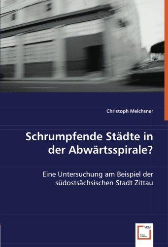 9783639007718: Schrumpfende St�dte in der Abw�rtsspirale?: Eine Untersuchung am Beispiel der s�dosts�chsischen Stadt Zittau