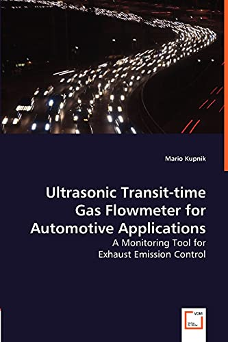 9783639007893: Ultrasonic Transit-time Gas Flowmeter for Automotive Applications: A Monitoring Tool for Exhaust Emission Control