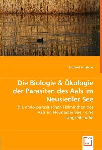 Die Biologie & Ökologie der Parasiten des Aals im Neusiedler See: Die endo-parasitischen ...