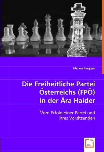 9783639008470: Die Freiheitliche Partei Österreichs (FPÖ) in der Ära Haider: Vom Erfolg einer Partei und ihres Vorsitzenden (German Edition)