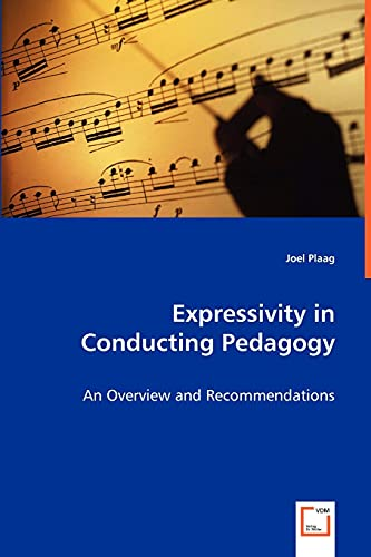 Expressivity in Conducting Pedagogy - An Overview and Recommendations: Joel Plaag