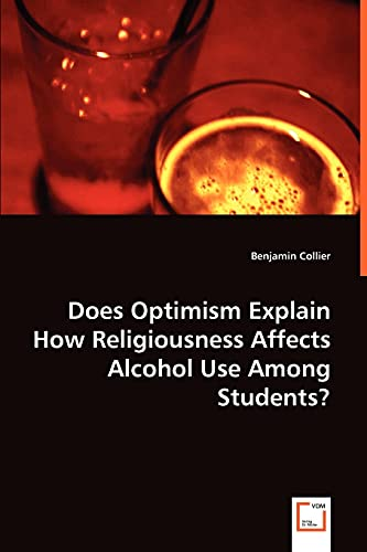 Does Optimism Explain How Religiousness Affects Alcohol Use Among Students?: Benjamin Collier