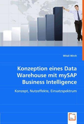 Konzeption eines Data Warehouse mit mySAP Business Intelligence: Konzept, Nutzeffekte, ...