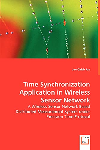 9783639009576: Time Synchronization Application in Wireless Sensor Network: A Wireless Sensor Network Based Distributed Measurement System under Precision Time Protocol
