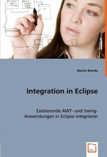 9783639009781: Integration in Eclipse: Existierende AWT- und Swing-Anwendungen in Eclipse integrieren