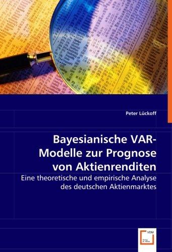 9783639010244: Bayesianische VAR-Modelle zur Prognose von Aktienrenditen: Eine theoretische und empirische Analyse des deutschen Aktienmarktes (German Edition)