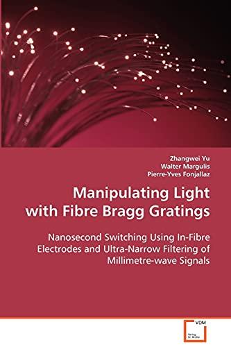 Manipulating Light with Fibre Bragg Gratings: Zhangwei Yu