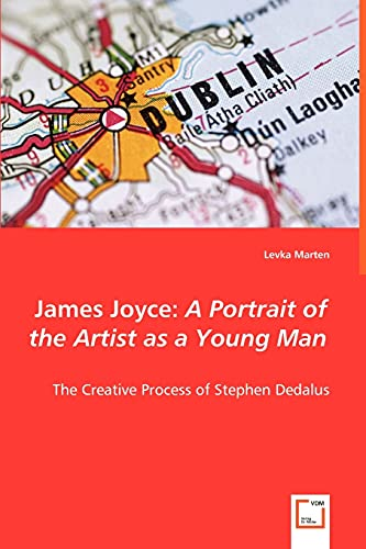 James Joyce: A Portrait of the Artist as a Young Man - The Creative Process of Stephen Dedalus: ...