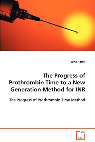 9783639011678: The Progress of Prothrombin Time to a New Generation Method for INR: The Progress of Prothrombin Time Method