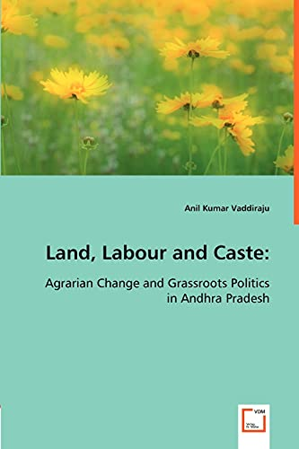 9783639012095: Land, Labour and Caste:: Agrarian Change and Grassroots Politics in Andhra Pradesh