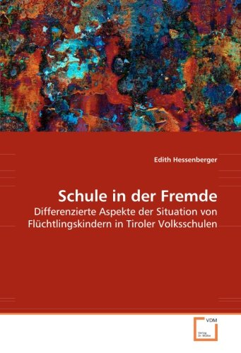 9783639013597: Schule in der Fremde: Differenzierte Aspekte der Situation von Flüchtlingskindern in Tiroler Volksschulen