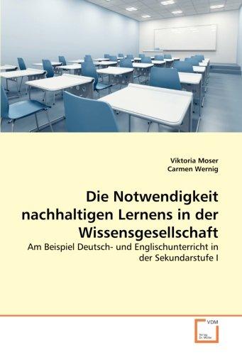 Die Notwendigkeit nachhaltigen Lernens in der Wissensgesellschaft: Am Beispiel Deutsch- und ...